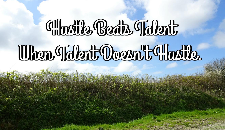 Hustle Quote (Hustle Beats Talent When Talent Doesn't Hustle )